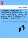LAfricaine Or The Maid Of Madagascar Adapted From The Law Of Java By G Colman The Younger And LAfricaine By E Scribe  By H Ll W