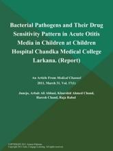 Bacterial Pathogens and Their Drug Sensitivity Pattern in Acute Otitis Media in Children at Children Hospital Chandka Medical College Larkana (Report)