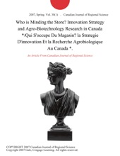Who is Minding the Store? Innovation Strategy and Agro-Biotechnology Research in Canada */Qui S'occupe Du Magasin? la Strategie D'innovation Et la Recherche Agrobiologique Au Canada *.