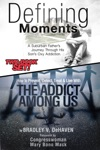 Defining Moments A Suburban Fathers Journey Into His Sons Oxy Addiction And How To Prevent Detect Treat  Live With The Addict Among Us-Combined Edition