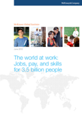 The World At Work: Jobs, Pay, and Skills for 3.5 Billion People