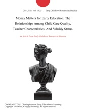Money Matters For Early Education: The Relationships Among Child Care Quality, Teacher Characteristics, And Subsidy Status.