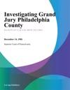 Investigating Grand Jury Philadelphia County Misc No 809-11-47