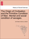 The Origin Of Civilisation And The Primitive Condition Of Man Mental And Social Condition Of Savages