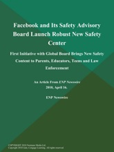 Facebook and Its Safety Advisory Board Launch Robust New Safety Center; First Initiative with Global Board Brings New Safety Content to Parents, Educators, Teens and Law Enforcement