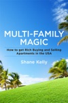 Multi-Family Magic How To Get Rich Buying And Selling Apartments In The USA