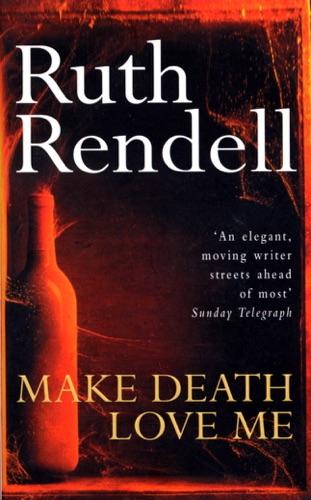 Ruth Rendell - Make Death Love Me