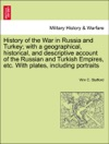 History Of The War In Russia And Turkey With A Geographical Historical And Descriptive Account Of The Russian And Turkish Empires Etc With Plates Including Portraits
