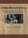 The Villanova Miracle And 63 Other Dreams A Game-by-Game Guide To The 1985 NCAA Tournament
