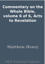 Commentary on the Whole Bible, volume 6 of 6, Acts to Revelation