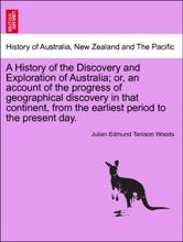 A History Of The Discovery And Exploration Of Australia; Or, An Account Of The Progress Of Geographical Discovery In That Continent, From The Earliest Period To The Present Day. VOL. II