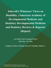 Jehovah's Witnesses' Views On Disability (American Academy Of Developmental Medicine And Dentistry: Developmental Medicine And Dentistry Reviews & Reports) (Report)