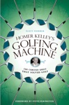 Homer Kelleys Golfing Machine
