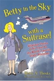 BETTY IN THE SKY WITH A SUITCASE: HILARIOUS STORIES OF AIR TRAVEL BY THE WORLDS FAVORITE FLIGHT ATTENDANT
