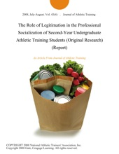 The Role of Legitimation in the Professional Socialization of Second-Year Undergraduate Athletic Training Students (Original Research) (Report)