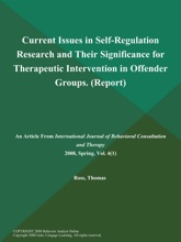 Current Issues In Self-Regulation Research And Their Significance For Therapeutic Intervention In Offender Groups (Report)