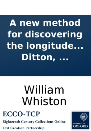 A new method for discovering the longitude both at sea and land: humbly proposed to the consideration of the publick. By William Whiston, ... and Humphry Ditton, ... image