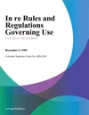 In Re Rules And Regulations Governing Use