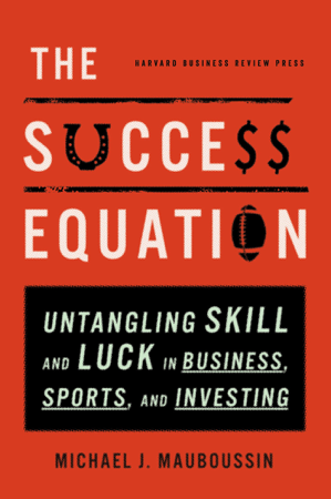 The Success Equation - Michael J. Mauboussin