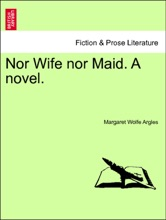 Nor Wife nor Maid. A novel. Vol. II