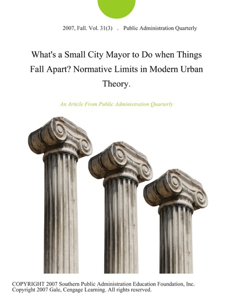 What's a Small City Mayor to Do when Things Fall Apart? Normative Limits in Modern Urban Theory.
