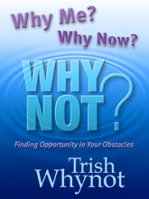 Why Me? Why Now? Why Not? Finding Opportunity In Your Obstacles
