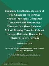 Economic Establishments Warn of Dire Consequences of Power Vacuum--Say Many Companies Threatened with Bankruptcy, Closure--Aoun Slams Suleiman, Mikati, Blaming Them for Cabinet Impasse--Reiterates Demand for Interior Ministry Portfolio (LEBANON-POLITICS)