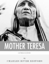 Catholic Legends The Life And Legacy Of Blessed Mother Teresa Of Calcutta