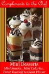 Mini Desserts Mini Snacks - Mini Calories - Treat Yourself To Giant Flavor