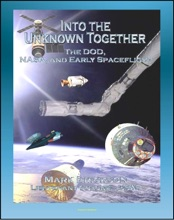 Into the Unknown Together: The DOD, NASA, and Early Spaceflight - Human Spaceflight, Manned Orbiting Laboratory (MOL), Dynasoar, Mercury, Gemini, Apollo Programs, Space Exploration