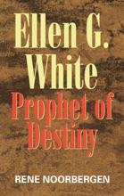 Ellen G White: Prophet Of Destiny