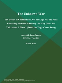 THE UNKNOWN WAR: THE DEFEAT OF COMMUNISM 20 YEARS AGO WAS THE MOST LIBERATING MOMENT IN HISTORY. SO WHY DONT WE TALK ABOUT IT MORE? (FROM THE TOP) (COVER STORY)