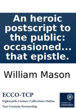 An heroic postscript to the public: occasioned by their favourable reception of a late heroic epistle to Sir William Chambers, Knt. &c. By the author of that epistle.