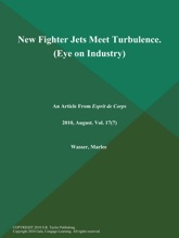New Fighter Jets Meet Turbulence (Eye On Industry)