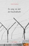 So Sang Zu Mir Der Stacheldraht - KZ-Gedichte