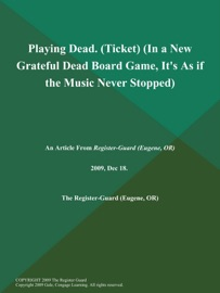 PLAYING DEAD (TICKET) (IN A NEW GRATEFUL DEAD BOARD GAME, ITS AS IF THE MUSIC NEVER STOPPED)