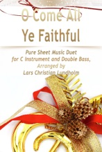 O Come All Ye Faithful Pure Sheet Music Duet for C Instrument and Double Bass, Arranged by Lars Christian Lundholm