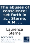 The Abuses Of Conscience Set Forth In A Sermon Preached In The Cathedral Church Of St Peters York  On Sunday July 29 1750 By Laurence Sterne AM