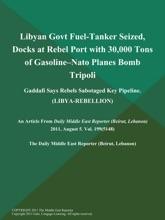 Libyan Govt Fuel-Tanker Seized, Docks at Rebel Port with 30,000 Tons of Gasoline--Nato Planes Bomb Tripoli; Gaddafi Says Rebels Sabotaged Key Pipeline (LIBYA-REBELLION)