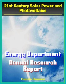 21st Century Solar Power And Photovoltaics Energy Department Solar Energy Technologies Program Annual Report Fiscal Year 2009 Details On Pv Technologies And Research