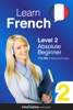 Learn French - Level 2: Absolute Beginner (Enhanced Version)