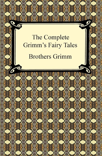 The Brothers Grimm - The Complete Grimm's Fairy Tales