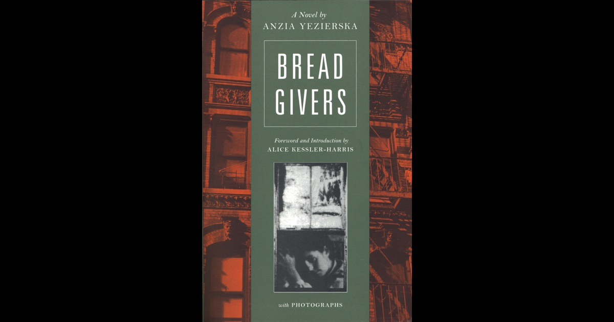 an overview of the novel bread givers by anzia yezierska The author particularly highlights a unit on immigrant life in the early 20th century and cites the novel bread givers, by anzia yezierska, as an  overview of.