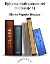 Epitoma Institutorum Rei Militaris - De Las Instituciones Militares