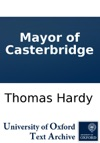 The Mayor Of Casterbridge A Story Of A Man Of Character