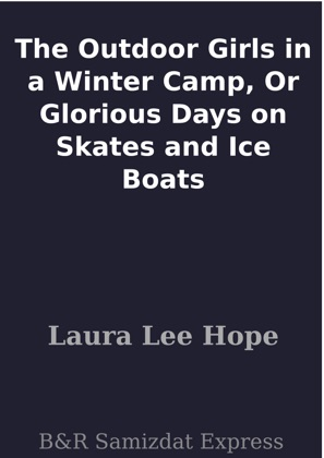 The Outdoor Girls in a Winter Camp, Or Glorious Days on Skates and Ice Boats image
