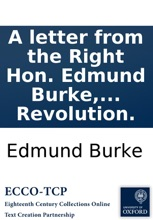 A Letter From The Right Hon. Edmund Burke, M.P. In The Kingdom Of Great Britain, To Sir Hercules Langrishe: Bart. M.P. On The Subject Of Roman Catholics Of Ireland, And The Propriety Of Admitting Them To The Elective Franchise, Consistently With The Prin