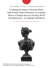 Evaluating the Impact of Scenario-Based High-Fidelity Patient Simulation on Academic Metrics of Student Success (Teaching WITH TECHNOLOGY / ACADEMIC METRICS)