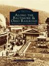 Along The Baltimore  Ohio Railroad