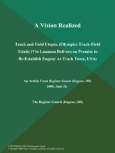A Vision Realized: Track and Field Utopia (Olympics Track-Field Trials) (Vin Lananna Delivers on Promise to Re-Establish Eugene As Track Town, USA)